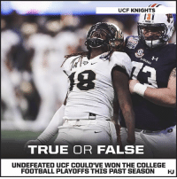 👍 or 👎: UCF KNIGHTS  18  TRUE OR FALSE  UNDEFEATED UCF COULD'VE WON THE COLLEGE  FOOTBALL PLAYOFFS THIS PAST SEASON  HU 👍 or 👎