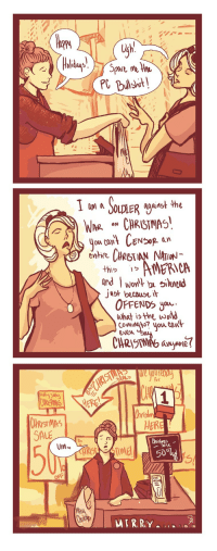 """qsy-complains-a-lot: dollsahoy:  nirtonic:  lordofdarkshadows:   chocolatesprinklesroyale:  cannibalcoalition:  leebradford: Flashbacks from The War. I'm reblogging this because I just saw someone use the word'globalist' in the comments, so it looks like I'm pissing off the right people.  It isn't a war on Christmas if you're still allowed to celebrate it. Just remember that your religion isn't the only one celebrating a holiday.  I think the war is on saying merry Christmas as there are some people that want to do away with the word, including replacing Christmas vacation with holiday break, merry Christmas with Happy Holidays and so on. there's even an ad that pops up, once in a while, on youtube that covers this. .   There is no war dude.  Christianity is not the only religion  with a holiday at this time of the year.  Christians are not the only people on the us. There is no harm in folks taking a step back from this christian hyperfocus, litterally 0 harm.   My Dad, living in an intensely Christian area, would say Happy Holidays, and when people would protest, he'd gleefully say """"What about New Year?"""" to point out that even Christians celebrate multiple holidays this time of year.  We've been saying Happy Holidays for decades in France just to cover Christmas and the New Year, so as far as I'm concerned this is a complete non-issue. : Uch  re Me  M a  ainst the  MR  and won e  jwst beuse it  OPFENDS you  what is the wond  Comig ? you cawt  fof  dl jdlu  ISTM  SALE  HERE  Um  いve  MERRY qsy-complains-a-lot: dollsahoy:  nirtonic:  lordofdarkshadows:   chocolatesprinklesroyale:  cannibalcoalition:  leebradford: Flashbacks from The War. I'm reblogging this because I just saw someone use the word'globalist' in the comments, so it looks like I'm pissing off the right people.  It isn't a war on Christmas if you're still allowed to celebrate it. Just remember that your religion isn't the only one celebrating a holiday.  I think the war is on saying merry Christmas as t"""