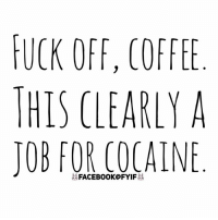 Dank, Cocaine, and 🤖: UCK OFF, COFFEE  HIS CLEARLY A  JOB FOR COCAINE