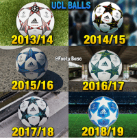 Adidas, Memes, and 🤖: UCL  BALLS  CHAMPIONS  CHAMPIONS  EACUL  INALE  adidas  FINALE  2013/14  2014/15  @Footy.Base  CHAMPIONS  MP  İONS  CHAMPIONS  CHAMPİO  adidas  adidasS  OFFICIAL  2015/16  2016/17  CHAMIONS  CHAMPIONs  CHAMPIONS  adidas  adidaS  2017/18  2018/19 UCL Balls 😍 Your favourite? 👀 Follow @Footy.Base ✅