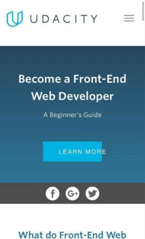 Alright then.: UDACITY  Become a Front-End  Web Developer  A Beginner's Guide  LEARN MORE  f G+  What do Front-End Web Alright then.