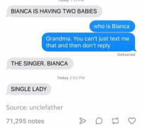 Grandma, Text, and Today: uday  THI3P  BIANCA IS HAVING TWO BABIES  who is Bianca  Grandma. You can't just text me  that and then don't reply  Delivered  THE SINGER. BIANCA  Today 2:53 PM  SINGLE LADY  Source: unclefather  71,295 notes