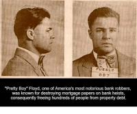 """Memes, Respect, and Bank: UEBLC  887  """"Pretty Boy"""" Floyd, one of America's most notorious bank robbers,  was known for destroying mortgage papers on bank heists,  consequently freeing hundreds of people from property debt. Respect"""