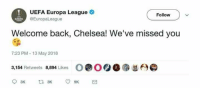UEFA Europa League  @Europaleague  Follow  Welcome back, Chelsea! We've missed you  7:23 PM-13 May 2018  3,154 Retweets 8,894 Likes  O.OQ0须总臼@  9K 😂😂😂