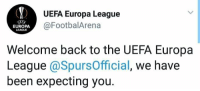 UEFA Europa League  @FootbalArena  EUROPA  LEAGUE  Welcome back to the UEFA Europa  League @SpursOfficial, we have  been expecting you 😂😂😂