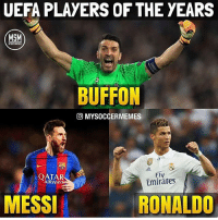 Memes, Emirates, and Messi: UEFA PLAYERS OF THE YEARS  MGM  BUFFON  MYSOCCERMEMES  QATAR  AIRWAY  Fly  Emirates  MESSI  RONALD0 Who will win❓ Messi Ronaldo Buffon 🔥 @mysoccermemes