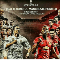 Memes, Real Madrid, and Soon...: UEFA SUPER CUP  REAL MADRID vs. MANCHESTER UNITED  8 AUGUST 2017  PHILIP II ARENA, SKOPJE, MACEDONIA soon GGMU 🔴