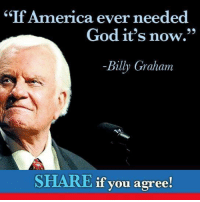"""Agree!: uf America ever needed  God it's now.""""  Billy Graham  SHARE if you agree! Agree!"""