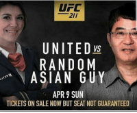 😂 Y'all Crazy For This!: UFC  21/  UNITED  RANDOM  ASIAN GUY  APR 9 SUN  TICKETS ON SALE NOW BUT SEAT NOT GUARANTEED 😂 Y'all Crazy For This!