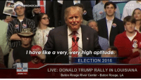 Apparently, Donald Trump, and Live: UFF  RIGHT SIDENBROADCASTIN  I have like a very, very high aptitude.  ELECTION 2016  RIGHTSIDE  LIVE: DONALD TRUMP RALLY IN LOUISIANA  RSBN TV  Baton Rouge River Center Baton Rouge, LA The most disturbing part about Trump is that he isn't a creationist apparently.