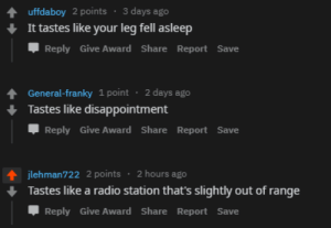 Be Like, Radio, and General: uffdaboy 2 points 3 days ago  It tastes like your leg fell asleep  Reply Give Award Share Report Save  4 General-franky 1 point 2 days ago  Tastes like disappointment  Reply Give Award Share Report Save  jlehman722 2 points  2 hours ago  Tastes like a radio station that's slightly out of range  Џ Reply Give Award Share Report Save La Croix be like