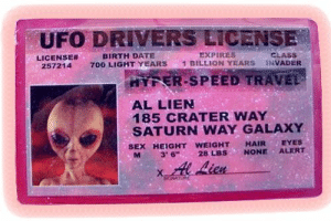 Beard, Sex, and Tumblr: UFO DRIVERS LICENSE  EXPIRES  1 BILLION YEARS  CLASS  BIRTH DATE  LICENSE#  257214  INVADER  700 LIGHT YEARS  HYFER SPEED TRAVEL  AL LIEN  185 CRATER WAY  SATURN WAY GALAXY  EYES  ALERT  HAIR  NONE  SEX HEIGHT WEIGHT  3 6  28 LBS  SACNATURE ollis-beard:  I have one of these