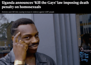 WHAT?!?!?: Uganda announces 'Kill the Gays' law imposing death  penalty on homosexuals  Activists warn bill risks causing increase in violence against LGBT people  Openin  Mon  Tut-Thur  Fri-Sal  Sunday WHAT?!?!?