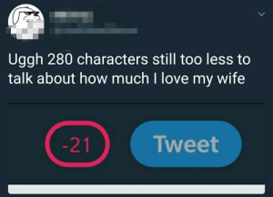 Wholesome love.: Uggh 280 characters still too less to  talk about how much l love my wife  Tweet Wholesome love.