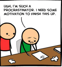 Took me a full eight hours to come up with this caption.  Read the full comic at: http://explosm.net/comics/4629/: UGH, I'M SUCH A  PROCRASTINATOR. I NEED SOME  MOTIVATION TO FINISH THIS UP Took me a full eight hours to come up with this caption.  Read the full comic at: http://explosm.net/comics/4629/