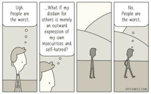 The Worst, Hatred, and Com: Ugh  People are  the worst. others is merely  .What if my  disdain for  No.  People are  the worst.  an outward  expression of  my own  insecurities and  self-hatred?  SPFCOMICS.COM No
