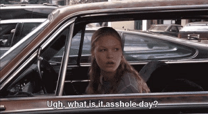 What Is, Asshole, and Day: Ugh, what is it asshole day?
