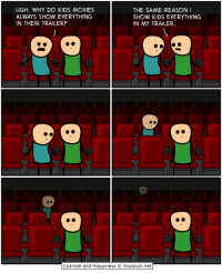 http://t.co/Sz5HqEeVVA: UGH. WHY DO KIDS MOVIES  THE SAME REASON  SHOW KIDS EVERYTHING  IN THEIR TRAILER?  IN MY TRAILER.  Cyanide and Happiness O Explosm.net http://t.co/Sz5HqEeVVA