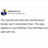 Birthday, Memes, and 🤖: Ughhhlexa  @TheWoodenslurpy  Your secrets are safe with me because l  literally won't remember them. This also  applies to your birthday. Your birthdays are  safe with me. Actually tho 😂😂 thx @donny.drama 💯
