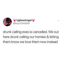 Call your homies via /r/wholesomememes https://ift.tt/2G1aCwL: UgliestAngel  @boyn3xtdoOr  drunk calling exes is cancelled. We out  here drunk calling our homies & letting  them know we love them now instead Call your homies via /r/wholesomememes https://ift.tt/2G1aCwL