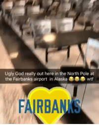Friends, Fye, and God: Ugly God really out here in the North Pole at  the Fairbanks airport in Alaska  wtf  FAIRBAN 😂 Ugly God 🔥 or 💩? I seen him rap in Spanish and it was fye ➡️ TAG 5 FRIENDS ➡️ TURN ON POST NOTIFICATIONS