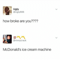 McDonalds, Memes, and Ugly: Ugly  @Ugly666  how broke are you????  @vinnycrack  McDonald's ice cream machine 😩