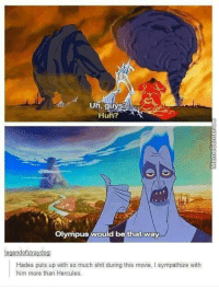 It's hard being Hades.: Uh, guys?  Huh?  Olympus  would be that way  legendofstraydog:  Hades puts up with so much shit during this movie, l sympathize with  him more than Hercules It's hard being Hades.