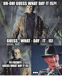 Lol: UH-OH! GUESS WHAT DAY IT ISP!  GUESS-WHAT DAY-IT-IS  YO FREDDY!  GUESS WHAT DAY ITISI Lol