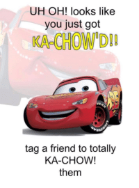 me irl: UH OH! looks like  you just got  KACHOW OD  tag a friend to totally  KA-CHOW!  them me irl
