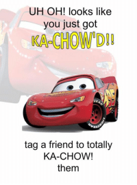 Friends, Tagged, and Dank Memes: UH OH! looks like  you just got  O D  tag a friend to totally  KA-CHOW!  them
