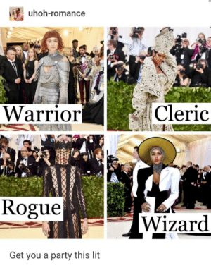 Lit, Party, and Rogue: uhoh-romance  Warrio:r  Cleric  Rogue Wizard  Get you a party this lit Met Gala 2018