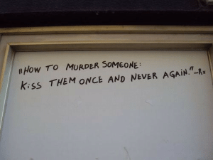 """never again: uHow TO MURDER 50MEONE  kiss THEM ONCE AND NEVER AGAIN"""""""