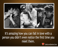 uid: UID  It's amazing how you can fall in love with a  person you didn't even notice the first time you  meet them.  Like  Com  LikeLoveQuotes.Com