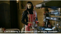 Government, V for Vendetta, and Iit: uir  iiT  Can't destroy a government on an empty stomachevan V For Vendetta