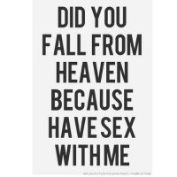 Pick up line. strong: DID YOU  FALL FROM  HEAVEN  BECAUSE  HAVE SEX  WITH ME Pick up line. strong