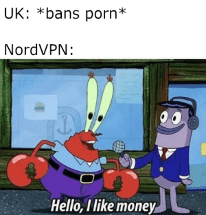 Hello, Money, and Reddit: UK: *bans porn*  NordVPN:  Hello, I like money July will be an interesting month