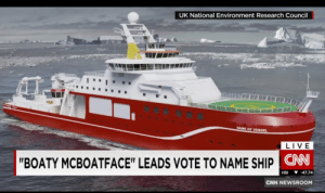 "One of my favorite moments of this decade: UK National Environment Research Council  NAME OF VESSEL  LIVE  ""BOATY MCBOATFACE"" LEADS VOTE TO NAME SHIP CN  ▼ -47.74  HSI  CNN NEWSROOM One of my favorite moments of this decade"