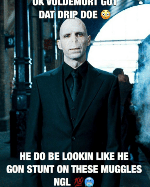 5️⃣give me Lord moldysnort🙏🙏 for I must repost on deez cringe normies /👁👅👁/: UK VOLDEMORT GOT  DAT DRIP DOE  9.  HE DO BE LOOKIN LIKE HE  GON STUNT ON THESE MUGGLES  NGL 100 5️⃣give me Lord moldysnort🙏🙏 for I must repost on deez cringe normies /👁👅👁/