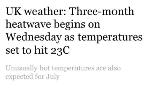Tbh, Try Me, and Tumblr: UK weather: Three-month  heatwave begins on  Wednesday as temperatures  set to hit 23C  Unusually hot temperatures are also  expected for July vilnianamber:  holtzisnotgozer: angelofgrace96:   carryonmypaintedwhore:  nyocan:   ronaldwheasley:   ronaldwheasley:  i hate everything  THE HEATWAVE HAS OFFICIALLY BEGUN WE ARE GOING TO BURN   So the Americans will understand, 23 Celsius is the same as 73 Fahrenheit.   Yall are fuckin weak tbh   *Australians laughing*   Hehehe, South Louisianan here so just an FYI for you guys we are the VAGINA of the United States and as THE VAGINA we have a tendency to get very hot down here, we have an STI with all the stupid idiots who think they can sideswipe a bus in said heat when the A/C is broken on said bus, and it's like three months of 90+ F weather and there IS NO BREEZE, 99% HUMIDITY, BRO DONT TRY ME.   Do I sound bitter? I'm bitter, so so bitter.    Michiganian here. In the last 48 hours we have had Snow thenrain thensnow thenclear sunny skies thenmore snow and now