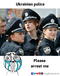 Arrest Me: Ukrainian police  LAUGHING  Celowrs  Please  arrest me  aughingcolours