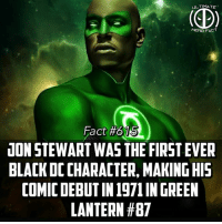 Memes, Tyrese Gibson, and Green Lantern: UL TIMATE  HERO FACT  15  Fact #615  UON STEWART WAS THE FIRST EVER  BLACK DC CHARACTER, MAKING HI5  COMIC DEBUT IN 1971 IN GREEN  LANTERN (CORRECTION: First black DC *HERO*!) Artwork by @spdrmnkyofficial! My man Jon Stewart! Tyrese Gibson says he some coming meetings with WB, what do you guys think about him portraying Green Lantern? Comment below!👇🏽 -- What are you guys more pumped for, Justice League or Infinity War?