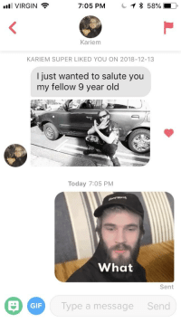 Gif, Virgin, and Thank You: ul VIRGIN  7:05 PM  58%  Kariem  KARIEM SUPER LIKED YOU ON 2018-12-13  I just wanted to salute you  my fellow 9 year old  Today 7:05 PM  What  Sent  GIF  Type a message  Send