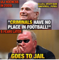 Memes, 🤖, and Criminal: ULI HOENESS  Credits: @FOOTYBASE  IN 2009  aINSTAT ROLL FUTBOL  CRIMINALS  HAVE NO  PLACE IN FOOTBALL!  5 YEARS LATER:  GOES TO JAIL 😂😬