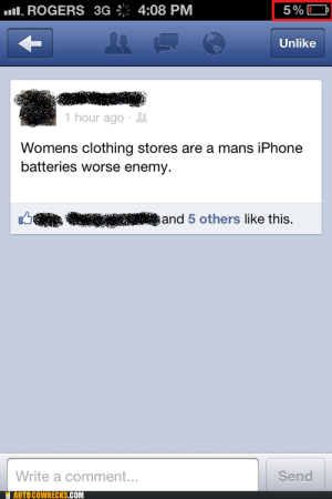The War Has Begun…http://meme-rage.tumblr.com: ull. ROGERS 3G ÷ 4:08 PM  5%O  Unlike  1 hour ago ·  Womens clothing stores are a mans iPhone  batteries worse enemy.  and 5 others like this.  Write a comment...  Send  AUTO COWRECKS.COM The War Has Begun…http://meme-rage.tumblr.com
