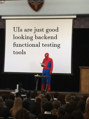 Good, Looking, and Tools: Uls are just good  looking backend  functional testing  tools The main purpose of UIs