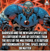Energy, God, and Memes: ULTIMATE  ERO FACT  Fact #575  DARKSEID AND THENEW GOD SPECIES LIVE  INADIFFERENTPLANE OFEXISTENCE THAN  THE RESTOF THE MULTIVERSE. ITIS OUTSIDE  ANYBOUNDARIESOFTIME SPACE ENERGY  OR MATTER Man the whole Multiverse idea is already super complicated as it is, but this just blows my mind😂😂 -- In an alternate Earth, what superhero would you hope to be?🤔