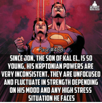 "(Via @comics.everything) He once punched Damian Wayne as hard as he could and considering he didnt die, uhhhh I think he must not be that strong yet lol -- Favorite ""second generation"" comic character?: ULTIMATE  ERO FACT  SINCE UON, THE SON OFKAL EL, ISSO  YOUNG, HISKRPTONIANPOWERS ARE  VERY INCONSISTENT. THEV ARE UNFOCUSED  AND FLUCTUATE INSTRENGTH DEPENDING  ON HISMOODANDANYHIGHSTRESS  SITUATION HEFACES (Via @comics.everything) He once punched Damian Wayne as hard as he could and considering he didnt die, uhhhh I think he must not be that strong yet lol -- Favorite ""second generation"" comic character?"