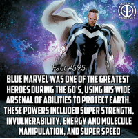 Arsenal, Memes, and Netflix: ULTIMATE  Fact #595  BLUE MARVEL WASONE OF THE GREATEST  HEROES DURING THE GO'5, USING HIS WIDE  ARSENAL OF ABILITIES TO PROTECT EARTH.  THESE POWERS INCLUDED SUPER STRENGTH,  INVULNERABILITY, ENERGV AND MOLECULE  MANIPULATION, AND SUPER SPEED (Make sure to follow our second account @ultimatevillainfact!) He was basically the Superman of Marvel at the time before that happened🤔 -- I think that would be a pretty good storyline for a Netflix show, what you think?
