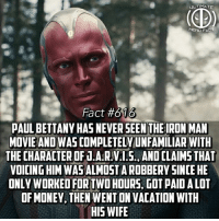 Ugh can you imagine what it would be like to make like millions just for spending two hours recording your voice😂 -- Whose the best Spidey? Tobey, Andrew, or Tom?: ULTIMATE  HERO FAC  Fact #616  PAUL BETTANY HAS NEVER SEEN THE IRON MAN  MOVIE AND WAS COMPLETELYUNFAMILIAR WITH  THE CHARACTER OF J.A.R.V.1.5., AND CLAIMS THAT  VOICING HIM WAS ALMOSTA ROBBERY SINCE HE  ONLY WORKED FOR TWO HOURS, GOT PAID ALOT  OF MONEY, THEN WENT ON VACATION WITH  HIS WIFE Ugh can you imagine what it would be like to make like millions just for spending two hours recording your voice😂 -- Whose the best Spidey? Tobey, Andrew, or Tom?