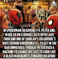 Memes, SpiderMan, and Deadpool: ULTIMATE  HERO FACTS  Fact #309  IN SPIDERMAN/DEADPOOL#4 PETERANO  WADE GO ONADOUBLEDATEWITHLADY  THOR AND ONE OF SHIKLAH'S(DEADPOOL'S  WIFE) DEMONSUBORDINATES,TO GET INTHE  BARUNMASKED THOUGH PETERUSEDA  MACHINETO CHANGE HIS FACE TOLOOK LIKE  NAMED LEO (Fact 403*) No better person to double date with than the Merc With A Mouth! -- How did you guys Christmas go? What did you get as presents?